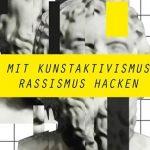 Mit Kunstaktivismus Rassismus hacken