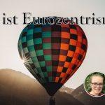 """""""Was ist Eurozentrismus"""" - Tagesworkshop in Bayreuth"""